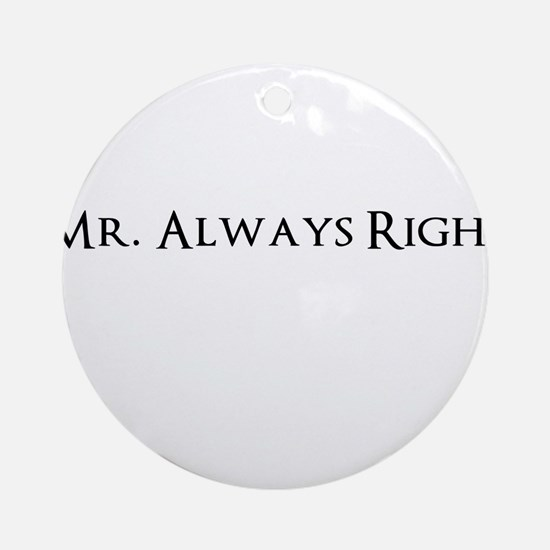 Mr Always Right Ornament (Round)