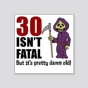 """30 isnt fatal but old Square Sticker 3"""" x 3"""""""