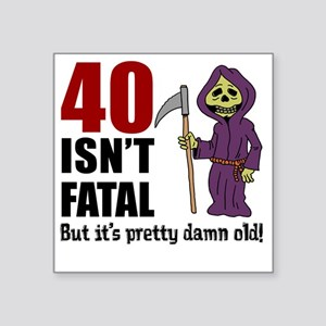 """40 Isnt Fatal But Old Square Sticker 3"""" x 3"""""""