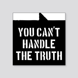 """you-cant-handle-the-truth-0 Square Sticker 3"""" x 3"""""""