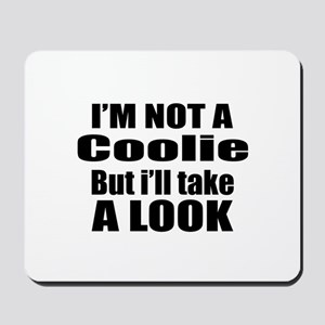 I Am Not Coolie But I Will Take A Look Mousepad