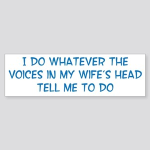 I Do Whatever The Voices In My Wi Sticker (Bumper)