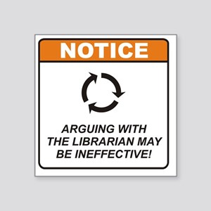 "Librarian_Notice_Argue_RK20 Square Sticker 3"" x 3"""