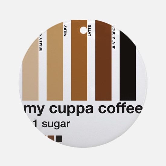 my-cuppa-coffee-1-sugar Round Ornament