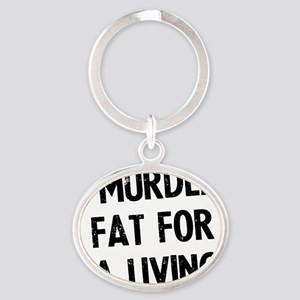 i-murder-fat-for-a-living Oval Keychain