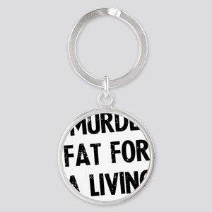 i-murder-fat-for-a-living Round Keychain