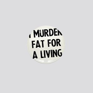 i-murder-fat-for-a-living Mini Button