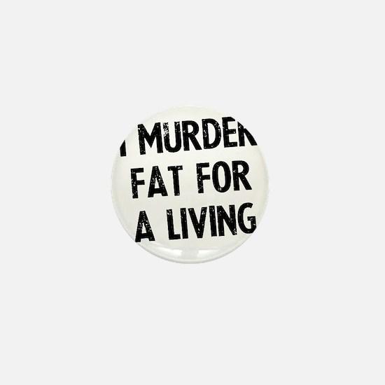 i-murder-fat-for-a-living Mini Button