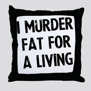 i-murder-fat-for-a-living Throw Pillow