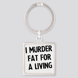 i-murder-fat-for-a-living Square Keychain