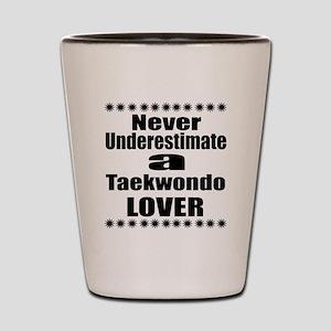 Never Underestimate Taekwondo Lover Shot Glass