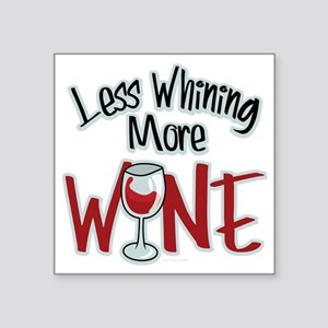 "Less-Whining-More-Wine Square Sticker 3"" x 3"""