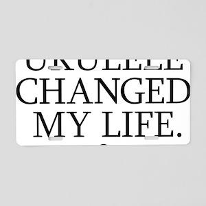 Ukulele Changed My Life Aluminum License Plate