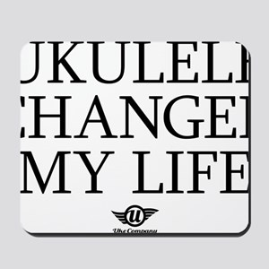 Ukulele Changed My Life Mousepad