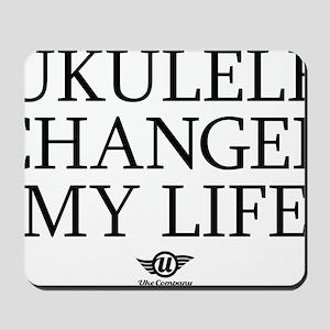 Ukulele Changed My Life Mousepad