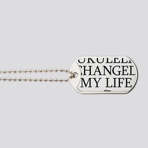 Ukulele Changed My Life Dog Tags