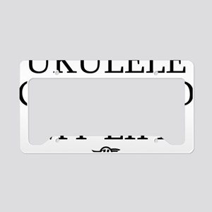 Ukulele Changed My Life License Plate Holder