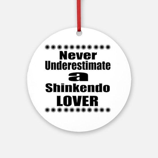 Never Underestimate Shinkendo Lover Round Ornament