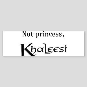 Not Princess, Khaleesi Bumper Sticker