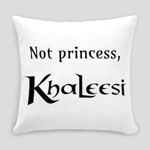 Not Princess, Khaleesi Everyday Pillow