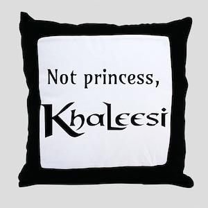 Not Princess, Khaleesi Throw Pillow
