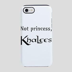 Not Princess, Khaleesi iPhone 7 Tough Case