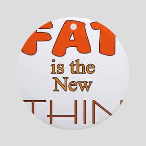 Fat is the New Thin Round Ornament