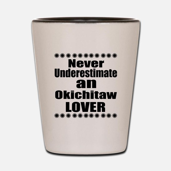 Never Underestimate Okichitaw Lover Shot Glass