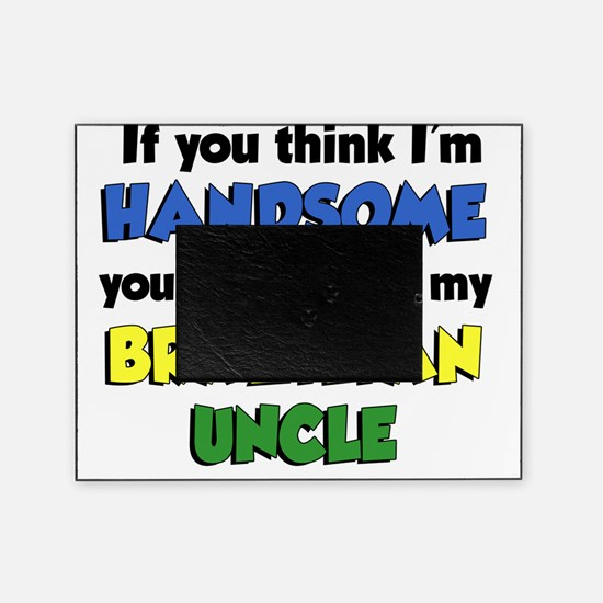 Think Im Handsome Brazilian Uncle Picture Frame