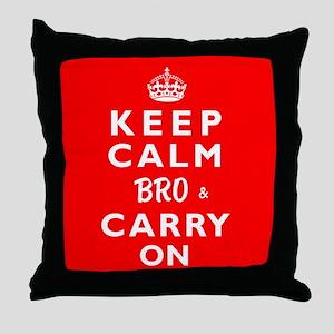 KEEP CALM BRO & CARRY ON -wr- Throw Pillow
