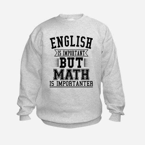 English Is Important But Math Is Import Sweatshirt
