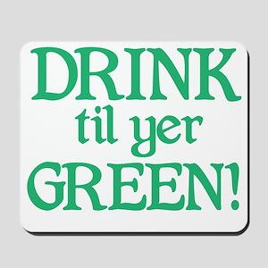 Drink til yer green Mousepad
