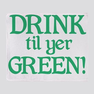Drink til yer green Throw Blanket