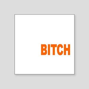 "Bitch Fell Off wht Square Sticker 3"" x 3"""