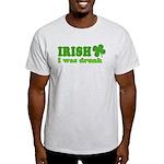 Irish I was Drunk St. Patrick Light T-Shirt