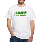 Irish I was Drunk St. Patrick White T-Shirt