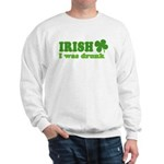 Irish I was Drunk St. Patrick Sweatshirt