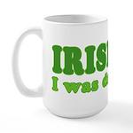 Irish I was Drunk St. Patrick Large Mug