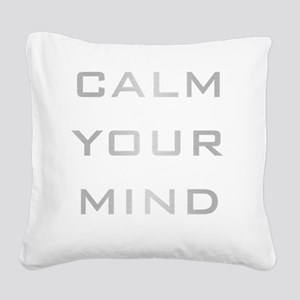 Calm Your Mind Square Canvas Pillow