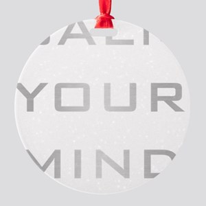 Calm Your Mind Round Ornament