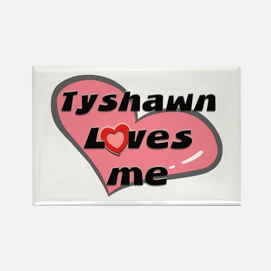 tyshawn loves me Rectangle Magnet