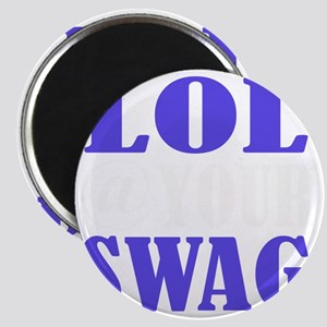 lol @ your swag3 Magnet