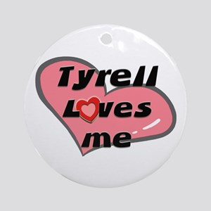 tyrell loves me  Ornament (Round)