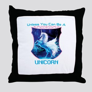 Always Be Yourself Unless You Can Be Throw Pillow