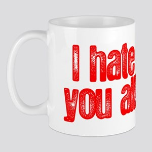 I HATE YOU ALL Mug