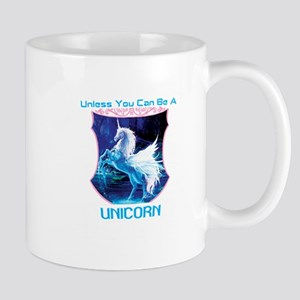 Always Be Yourself Unless You Can Be A Unicor Mugs