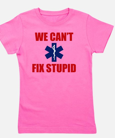 we Can't Fix Stupid Girl's Tee
