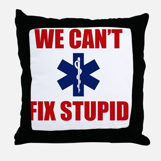 we Can't Fix Stupid Throw Pillow