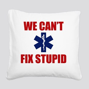 we Can't Fix Stupid Square Canvas Pillow