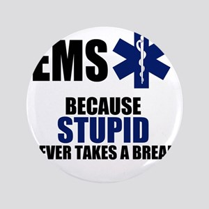 """Stupid Never Takes A Break 3.5"""" Button"""
